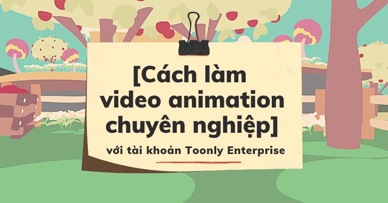 Cách làm video animation giới thiệu sản phẩm, dịch vụ chuyên nghiệp với Toonly
