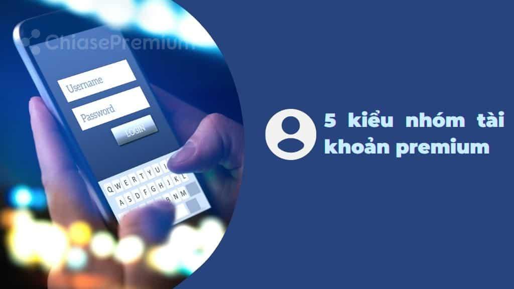 5-kieu-nhom-tai-khoan-premium-1