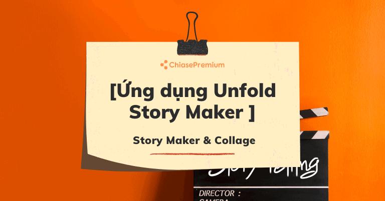 Unfold Story Maker - ứng dụng sáng tạo story chuyên nghiệp