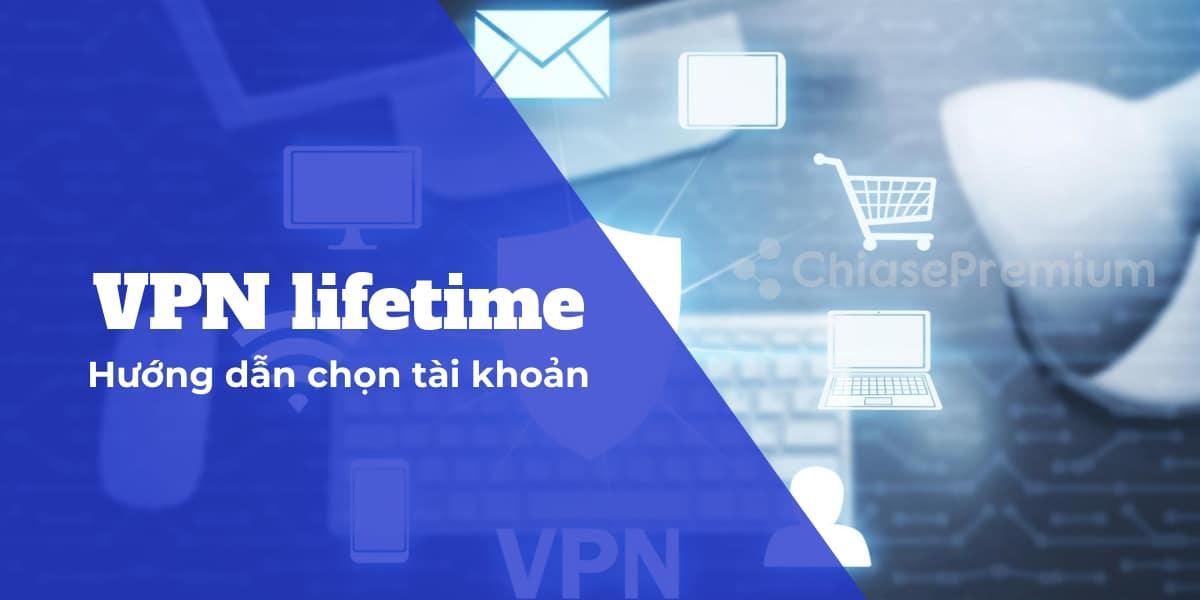 ban-nen-chon-tai-khoan-VPN-lifetime-nao