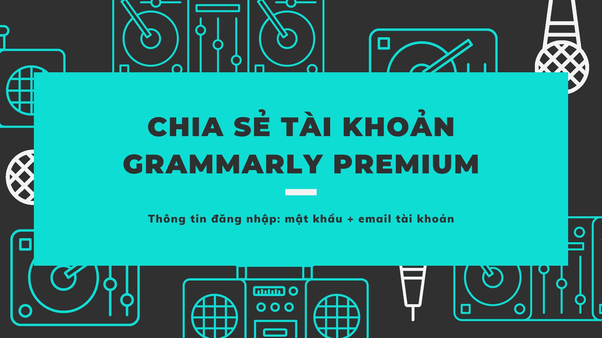 Chia sẻ tài khoản Grammarly premium miễn phí