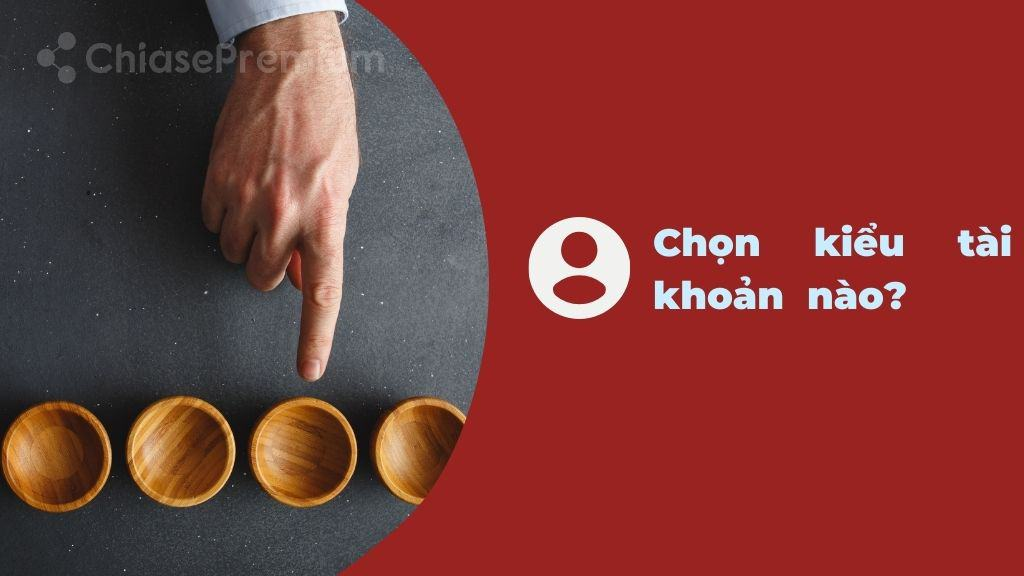 chon-kieu-tai-khoan-premium-nao