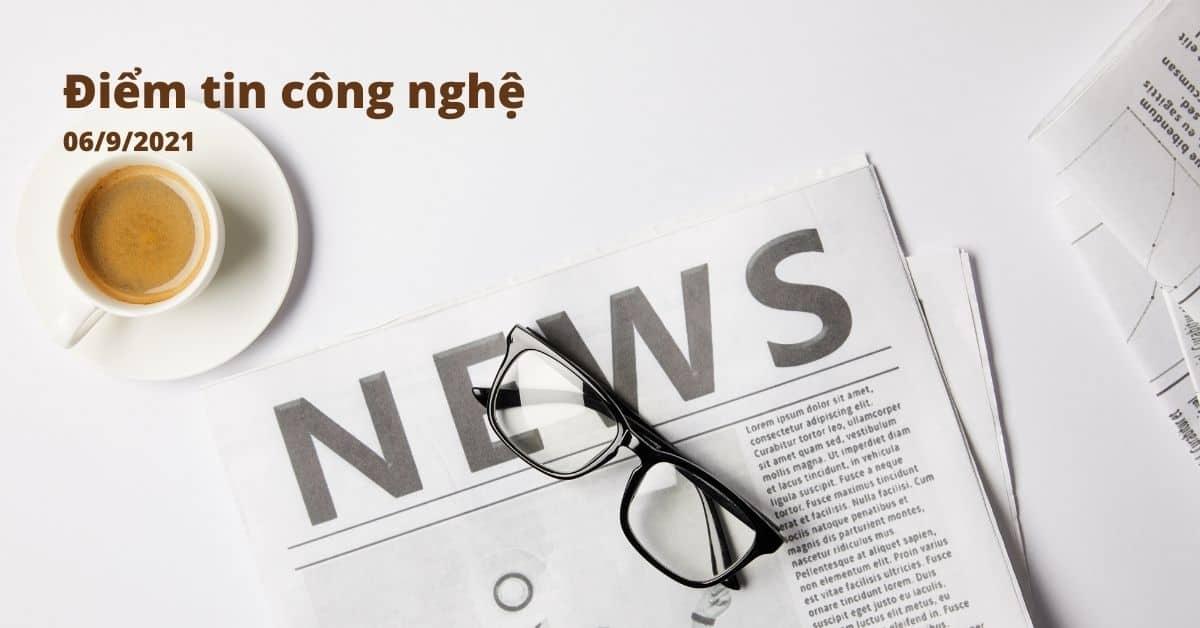 diem-tin-cong-nghe-06-9-2021