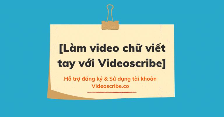 Hướng dẫn cách làm video chữ viết tay với Videoscribe