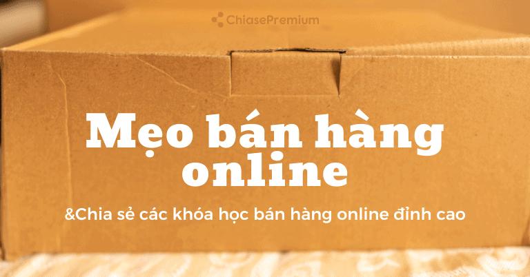 Mẹo bán hàng online và Chia sẻ khóa học bán hàng online