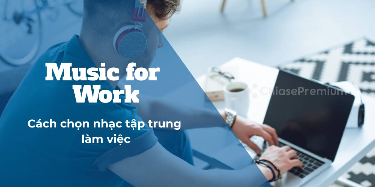 music-for-work-cach-chon-nhac-tap-trung-lam-viec