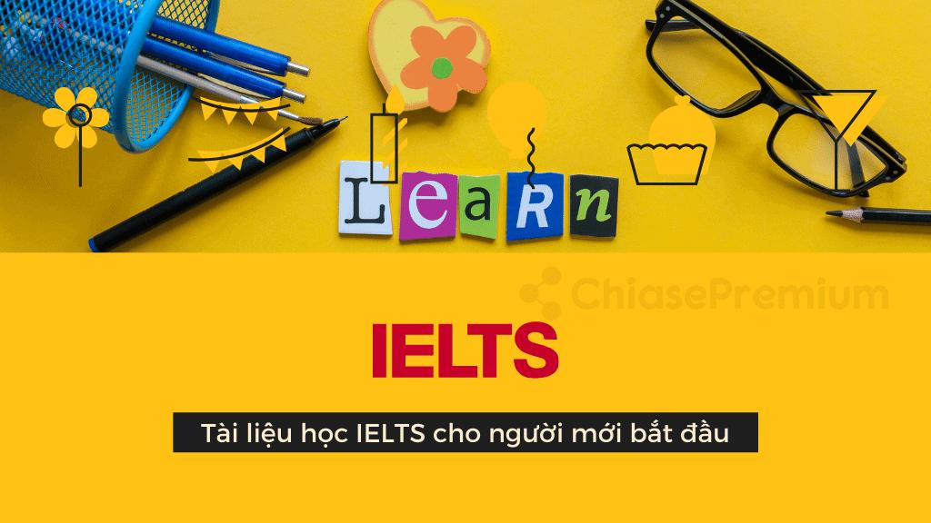 Chia sẻ bộ tài liệu học IELTS cho người mới bắt đầu