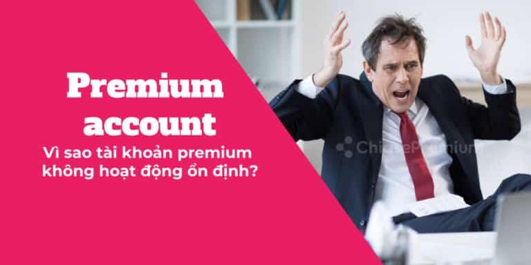 vi-sao-tai-khoan-premium-ban-mua-khong-hoat-dong-on-dinh